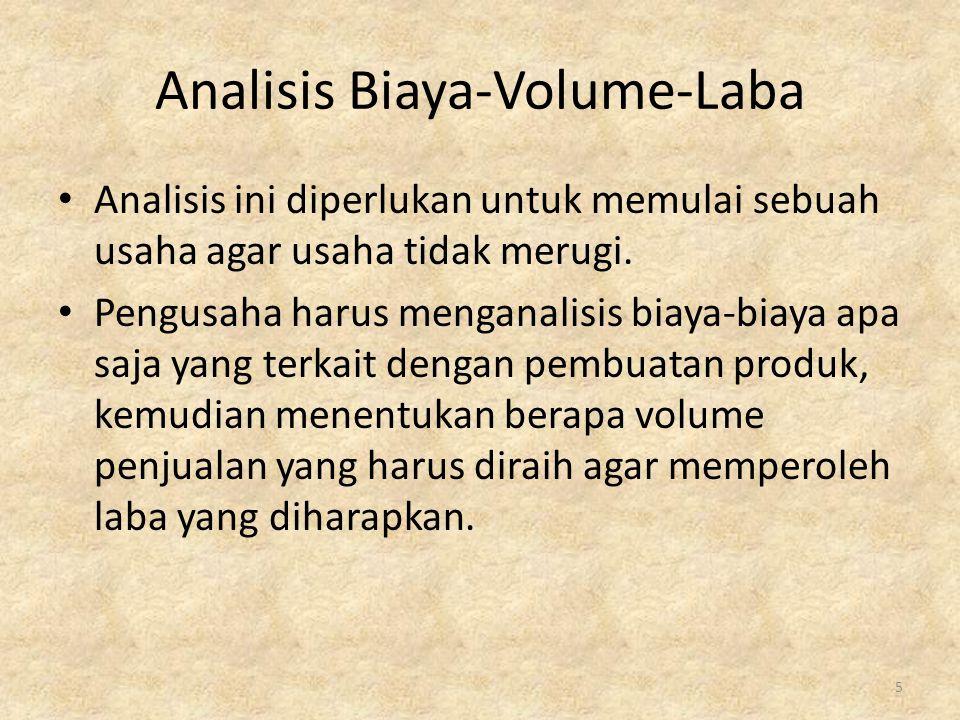 Analisis Biaya-Volume-Laba Analisis ini diperlukan untuk memulai sebuah usaha agar usaha tidak merugi. Pengusaha harus menganalisis biaya-biaya apa sa