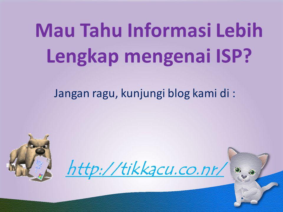 Mau Tahu Informasi Lebih Lengkap mengenai ISP? Jangan ragu, kunjungi blog kami di : http://tikkacu.co.nr/