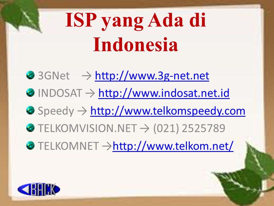 ISP yang Ada di Indonesia 3GNet → http://www.3g-net.nethttp://www.3g-net.net INDOSAT → http://www.indosat.net.idhttp://www.indosat.net.id Speedy → htt