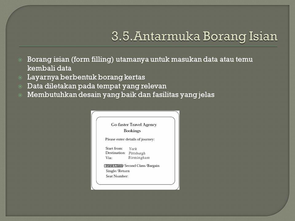  Borang isian (form filling) utamanya untuk masukan data atau temu kembali data  Layarnya berbentuk borang kertas  Data diletakan pada tempat yang