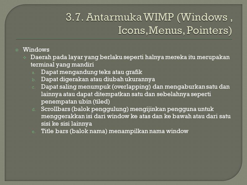  Windows  Daerah pada layar yang berlaku seperti halnya mereka itu merupakan terminal yang mandiri a. Dapat mengandung teks atau grafik b. Dapat dig