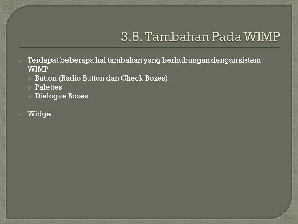  Terdapat beberapa hal tambahan yang berhubungan dengan sistem WIMP  Button (Radio Button dan Check Boxes)  Palettes  Dialogue Boxes  Widget