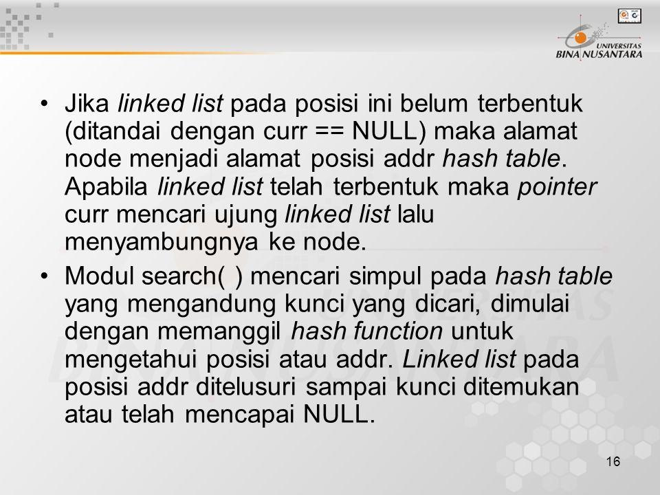 16 Jika linked list pada posisi ini belum terbentuk (ditandai dengan curr == NULL) maka alamat node menjadi alamat posisi addr hash table.