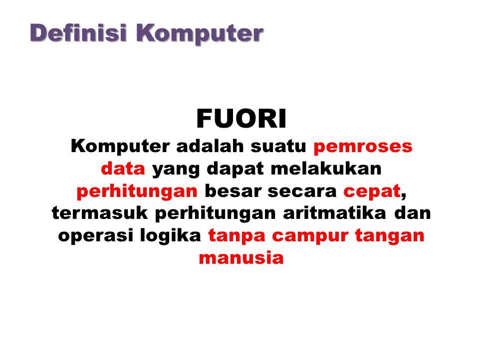 FUORI Komputer adalah suatu pemroses data yang dapat melakukan perhitungan besar secara cepat, termasuk perhitungan aritmatika dan operasi logika tanpa campur tangan manusia Definisi Komputer