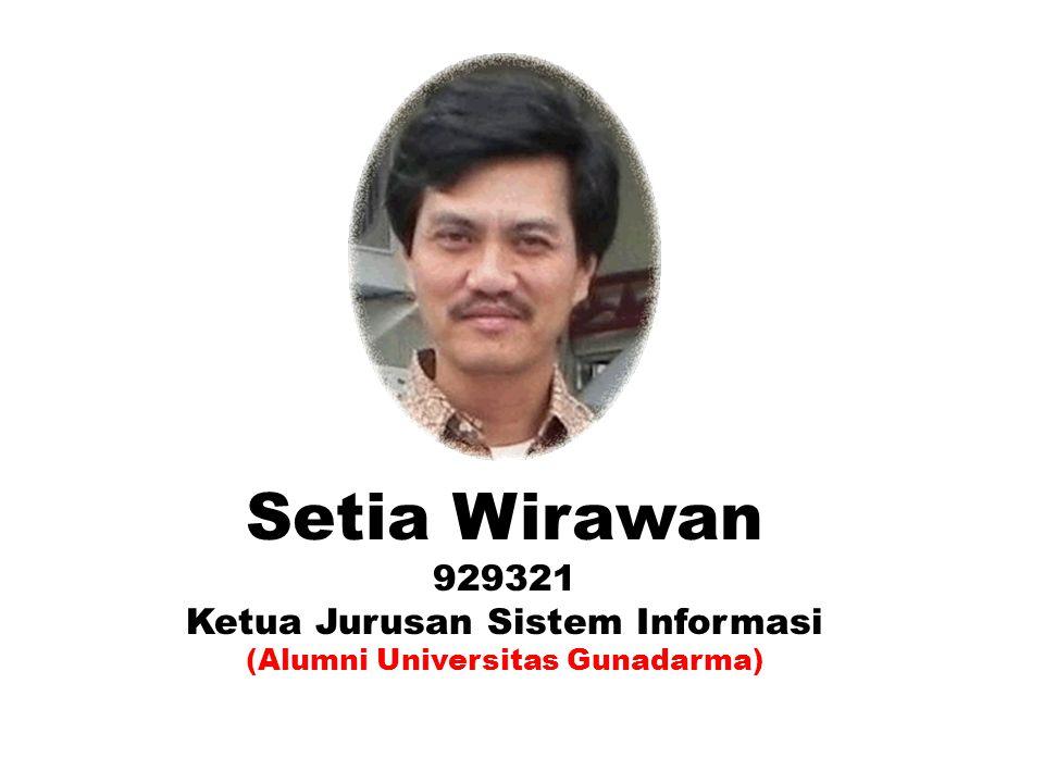Setia Wirawan 929321 Ketua Jurusan Sistem Informasi (Alumni Universitas Gunadarma)