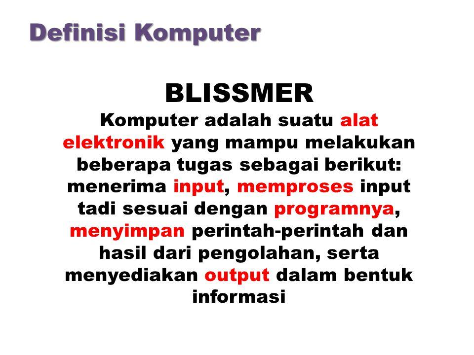 BLISSMER Komputer adalah suatu alat elektronik yang mampu melakukan beberapa tugas sebagai berikut: menerima input, memproses input tadi sesuai dengan programnya, menyimpan perintah-perintah dan hasil dari pengolahan, serta menyediakan output dalam bentuk informasi Definisi Komputer