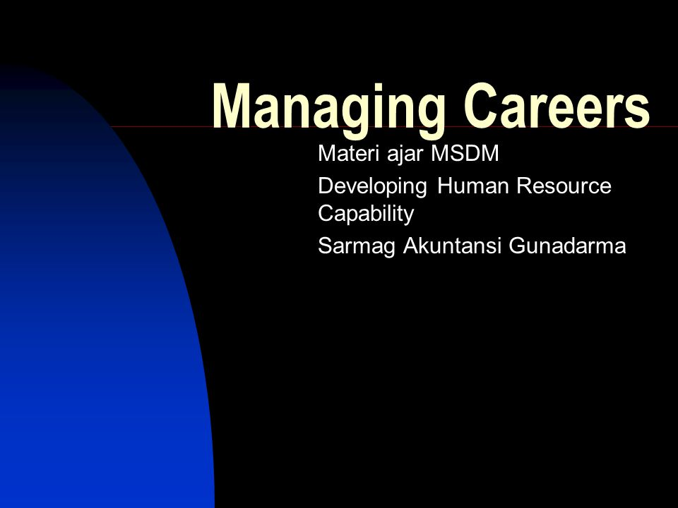 Managing Careers Materi ajar MSDM Developing Human Resource Capability Sarmag Akuntansi Gunadarma