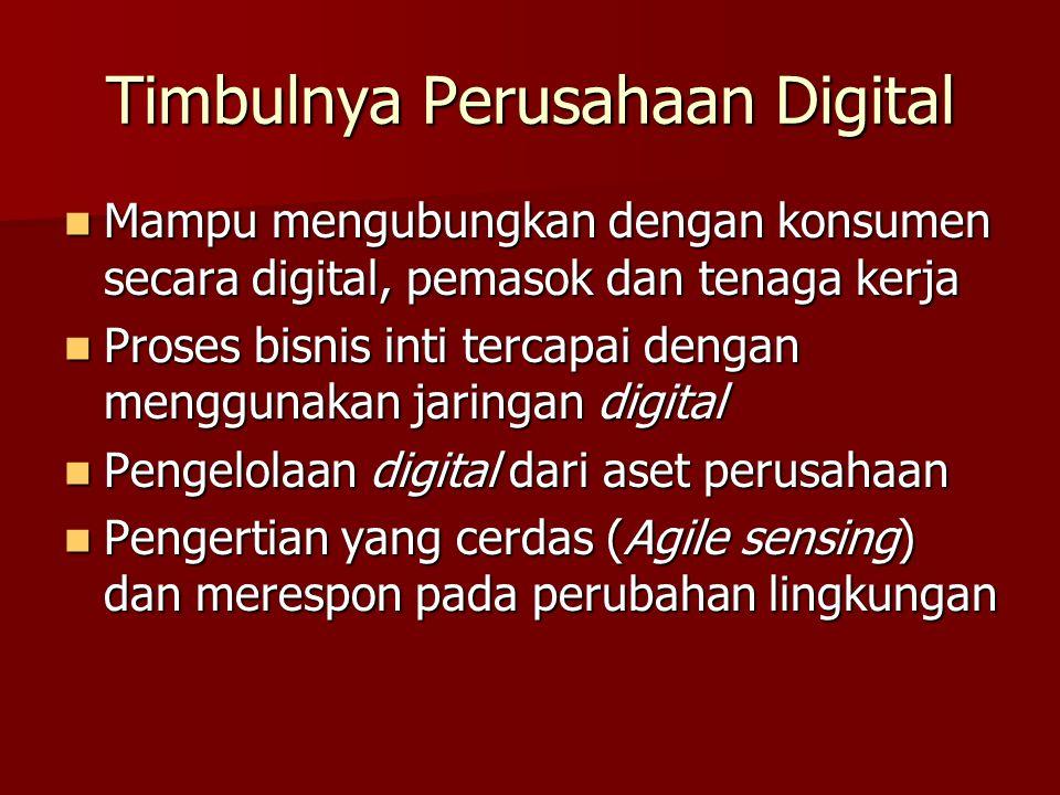 Timbulnya Perusahaan Digital Mampu mengubungkan dengan konsumen secara digital, pemasok dan tenaga kerja Mampu mengubungkan dengan konsumen secara dig