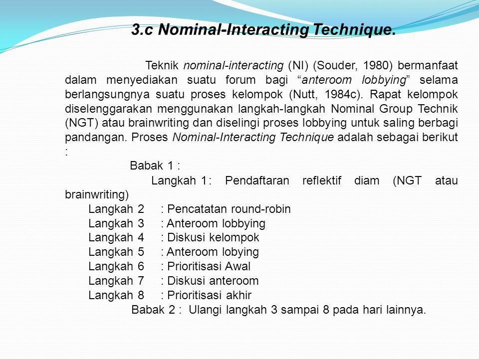 """3.c Nominal-Interacting Technique. Teknik nominal-interacting (NI) (Souder, 1980) bermanfaat dalam menyediakan suatu forum bagi """"anteroom lobbying"""" se"""