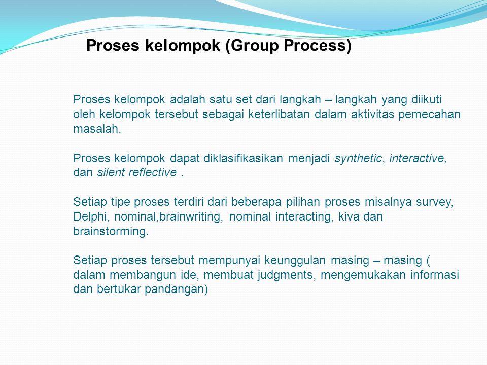 Proses kelompok adalah satu set dari langkah – langkah yang diikuti oleh kelompok tersebut sebagai keterlibatan dalam aktivitas pemecahan masalah. Pro