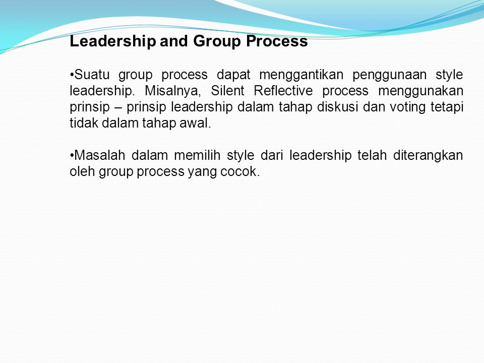 Leadership and Group Process Suatu group process dapat menggantikan penggunaan style leadership. Misalnya, Silent Reflective process menggunakan prins
