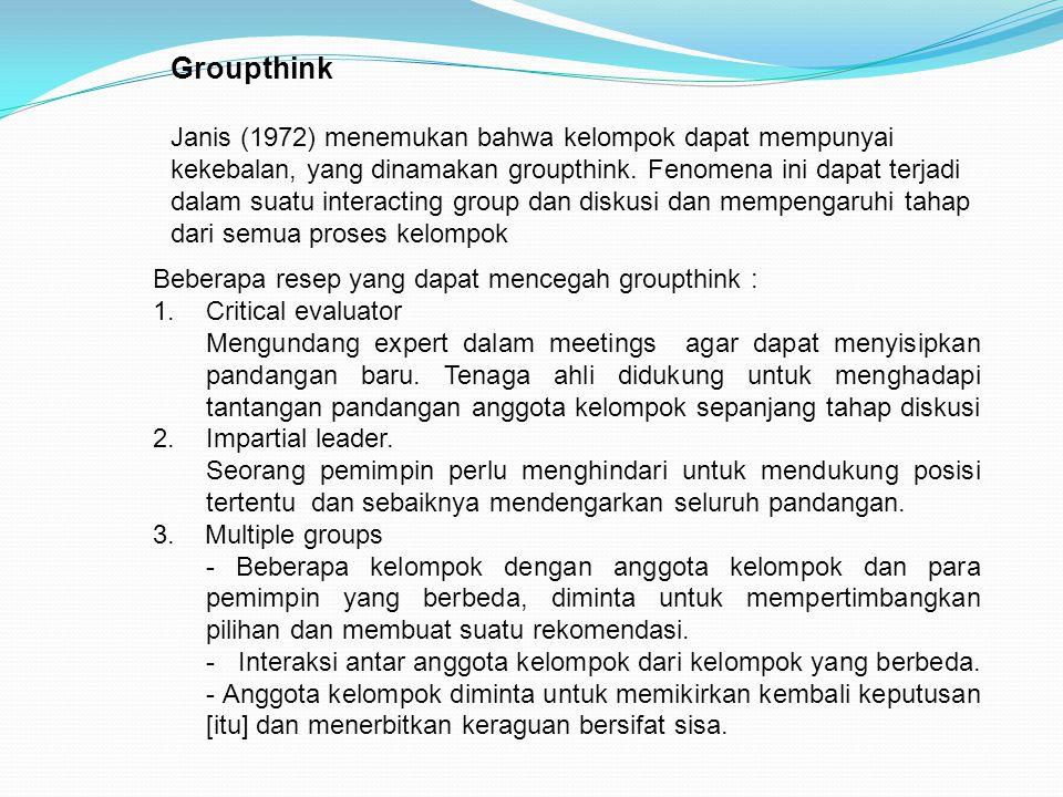 Groupthink Janis (1972) menemukan bahwa kelompok dapat mempunyai kekebalan, yang dinamakan groupthink. Fenomena ini dapat terjadi dalam suatu interact