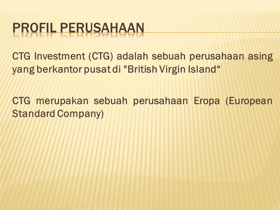 CTG Investment (CTG) adalah sebuah perusahaan asing yang berkantor pusat di British Virgin Island CTG merupakan sebuah perusahaan Eropa (European Standard Company)