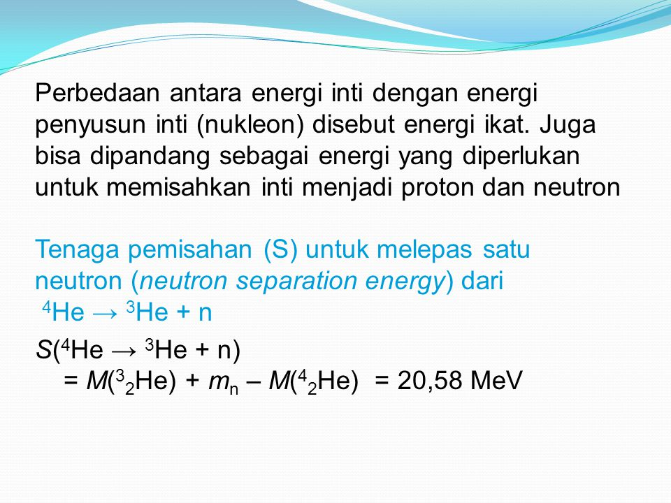 Perbedaan antara energi inti dengan energi penyusun inti (nukleon) disebut energi ikat.
