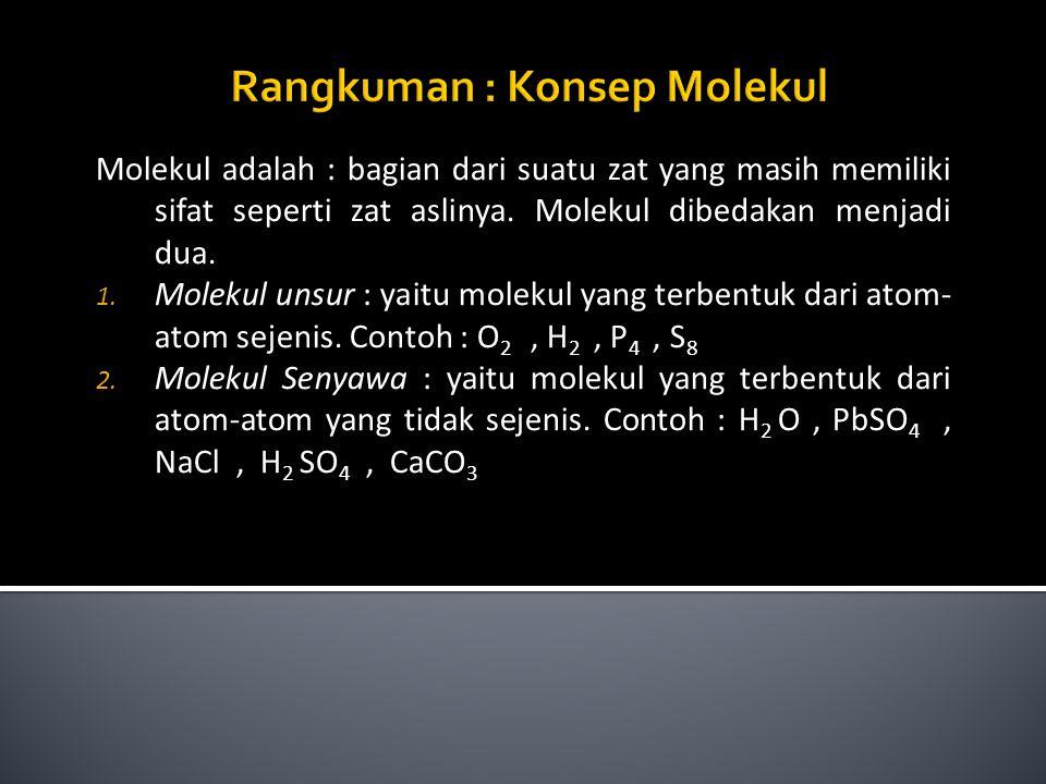 Molekul adalah : bagian dari suatu zat yang masih memiliki sifat seperti zat aslinya. Molekul dibedakan menjadi dua. 1. Molekul unsur : yaitu molekul