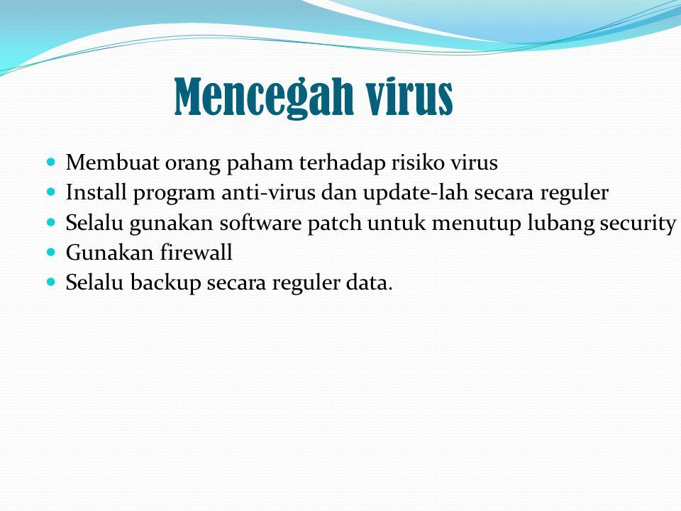 Mencegah virus Membuat orang paham terhadap risiko virus Install program anti-virus dan update-lah secara reguler Selalu gunakan software patch untuk