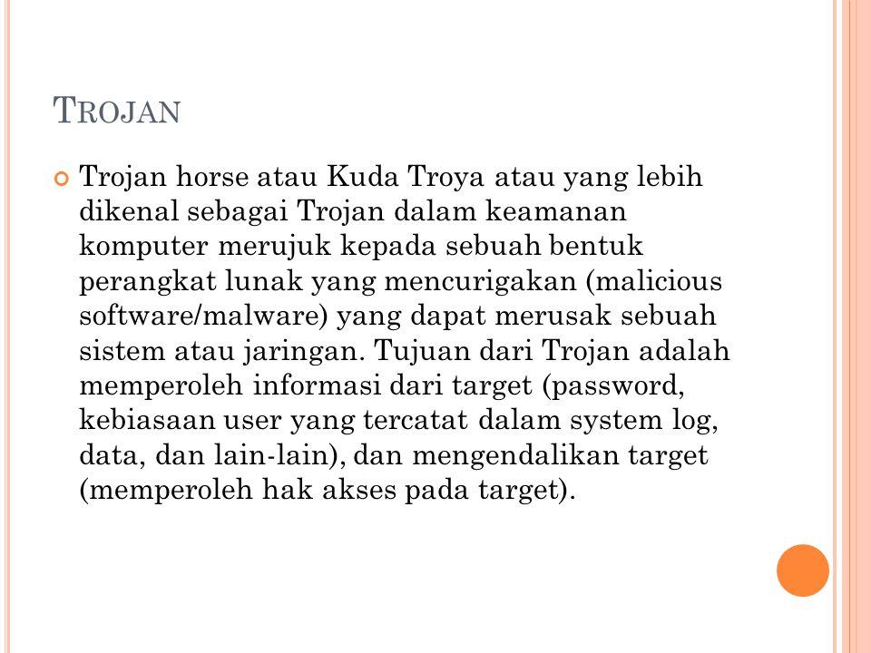 T ROJAN Trojan horse atau Kuda Troya atau yang lebih dikenal sebagai Trojan dalam keamanan komputer merujuk kepada sebuah bentuk perangkat lunak yang mencurigakan (malicious software/malware) yang dapat merusak sebuah sistem atau jaringan.