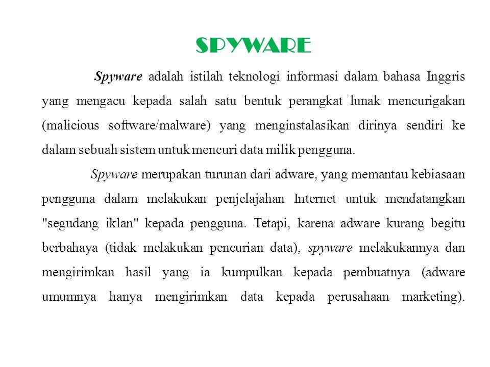 SPYWARE Spyware adalah istilah teknologi informasi dalam bahasa Inggris yang mengacu kepada salah satu bentuk perangkat lunak mencurigakan (malicious