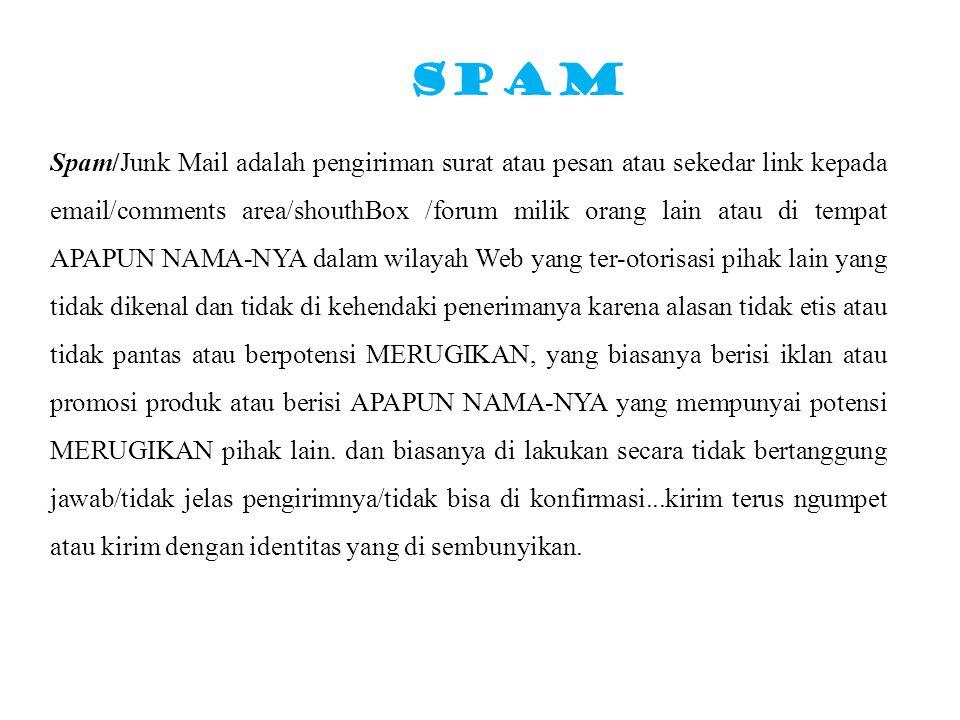 SPAM Spam/Junk Mail adalah pengiriman surat atau pesan atau sekedar link kepada email/comments area/shouthBox /forum milik orang lain atau di tempat A