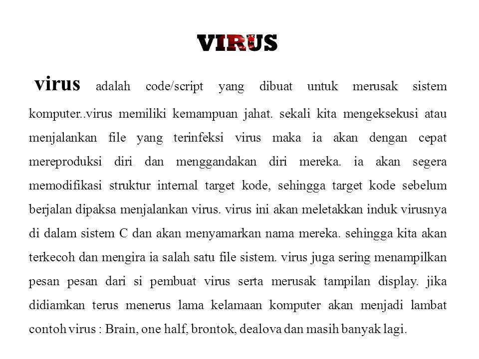 Beberapa jenis virus diantaranya : Boot Virus : Jika komputer dinyalakan, sebuah inisial program di boot sector akan dijalankan.