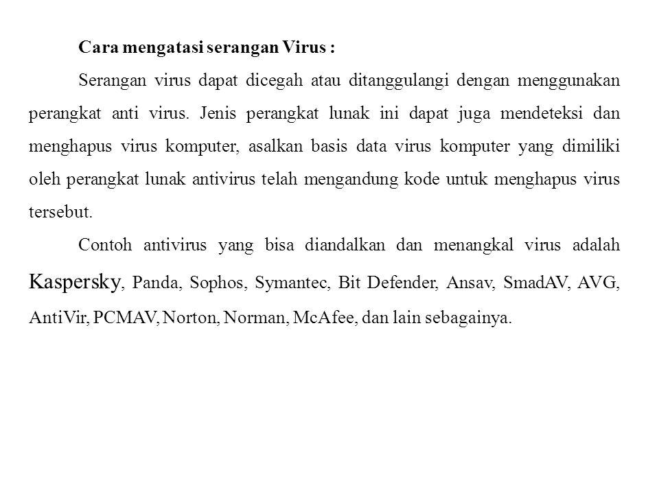 Cara mengatasi serangan Virus : Serangan virus dapat dicegah atau ditanggulangi dengan menggunakan perangkat anti virus. Jenis perangkat lunak ini dap