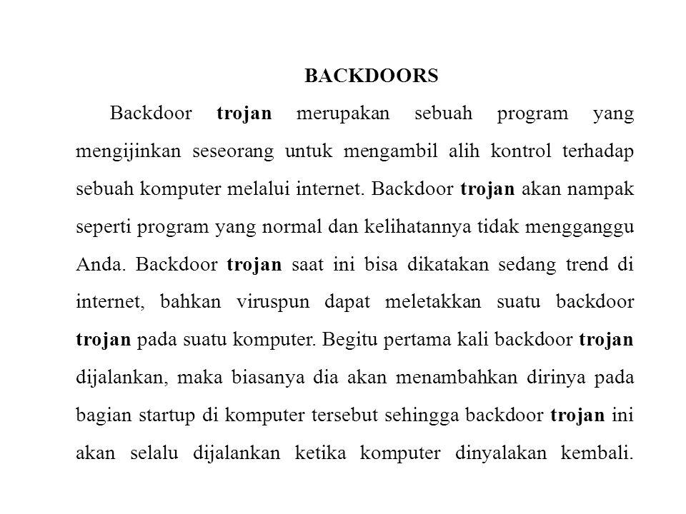BACKDOORS Backdoor trojan merupakan sebuah program yang mengijinkan seseorang untuk mengambil alih kontrol terhadap sebuah komputer melalui internet.
