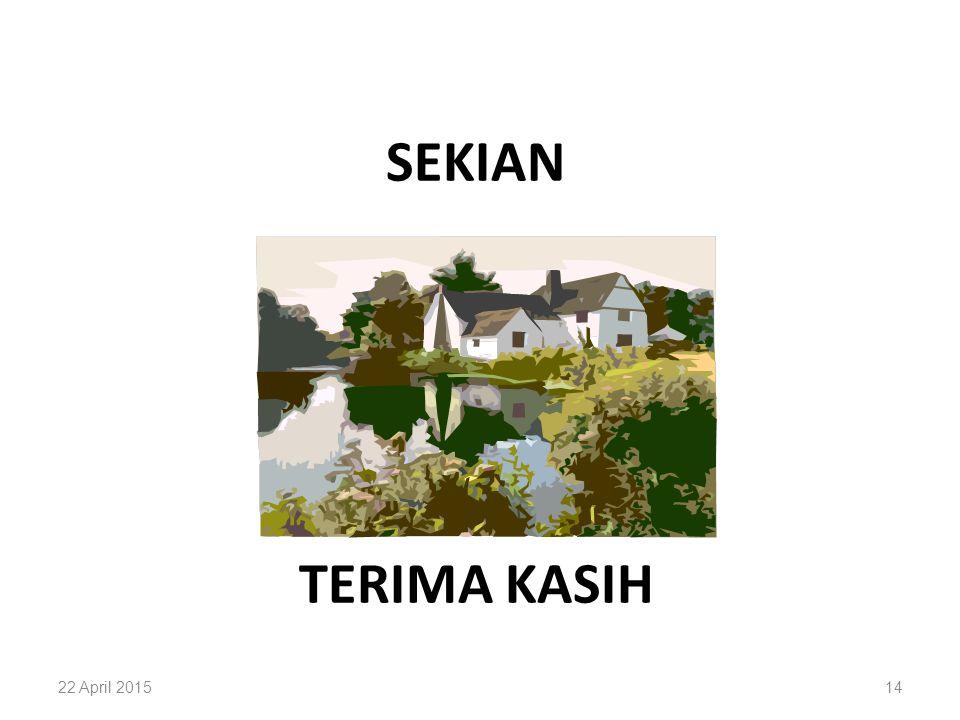 SEKIAN TERIMA KASIH 22 April 201514
