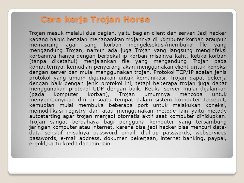 Cara kerja Trojan Horse Trojan masuk melalui dua bagian, yaitu bagian client dan server.
