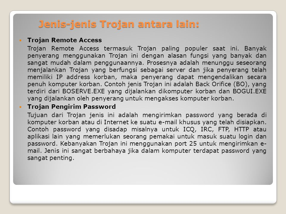 Jenis-jenis Trojan antara lain: Trojan Remote Access Trojan Remote Access termasuk Trojan paling populer saat ini.