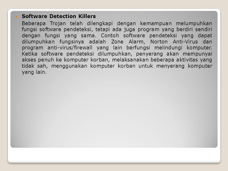Software Detection Killers Beberapa Trojan telah dilengkapi dengan kemampuan melumpuhkan fungsi software pendeteksi, tetapi ada juga program yang berdiri sendiri dengan fungsi yang sama.