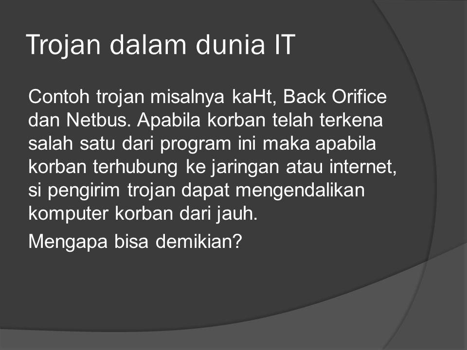 Trojan dalam dunia IT Contoh trojan misalnya kaHt, Back Orifice dan Netbus.