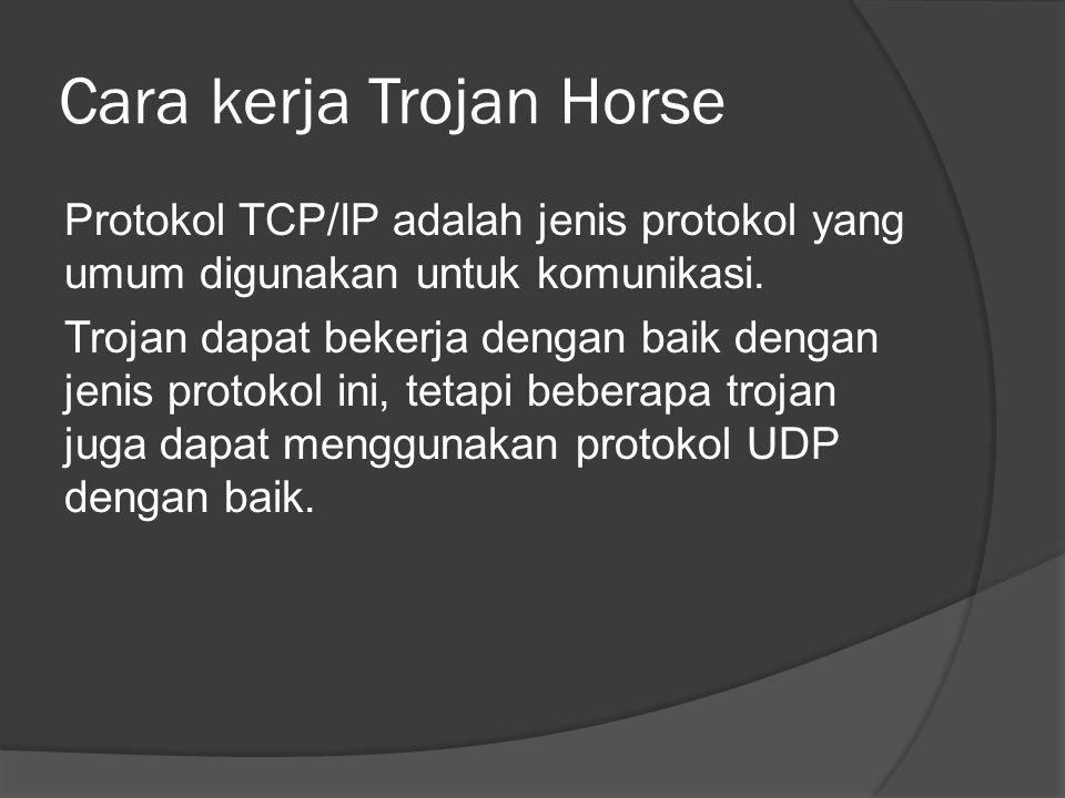 Cara kerja Trojan Horse Protokol TCP/IP adalah jenis protokol yang umum digunakan untuk komunikasi.