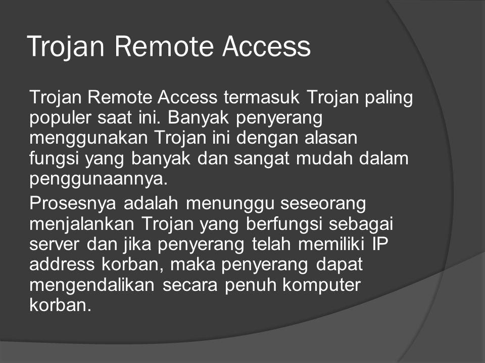 Trojan Remote Access Trojan Remote Access termasuk Trojan paling populer saat ini.