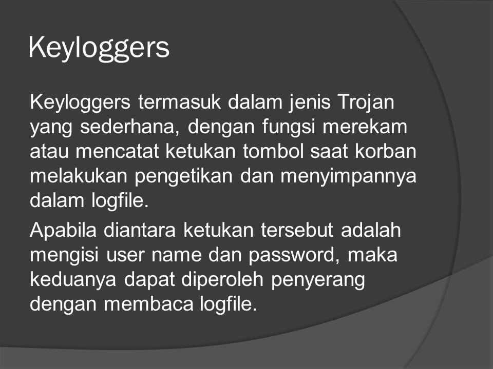 Keyloggers Keyloggers termasuk dalam jenis Trojan yang sederhana, dengan fungsi merekam atau mencatat ketukan tombol saat korban melakukan pengetikan dan menyimpannya dalam logfile.