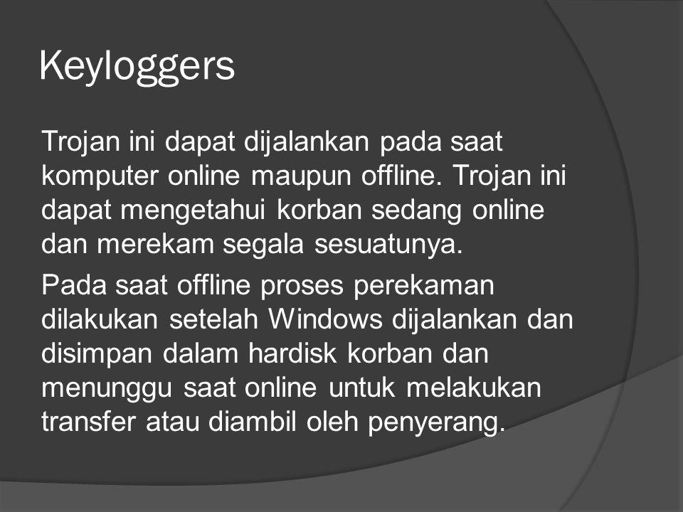 Keyloggers Trojan ini dapat dijalankan pada saat komputer online maupun offline.