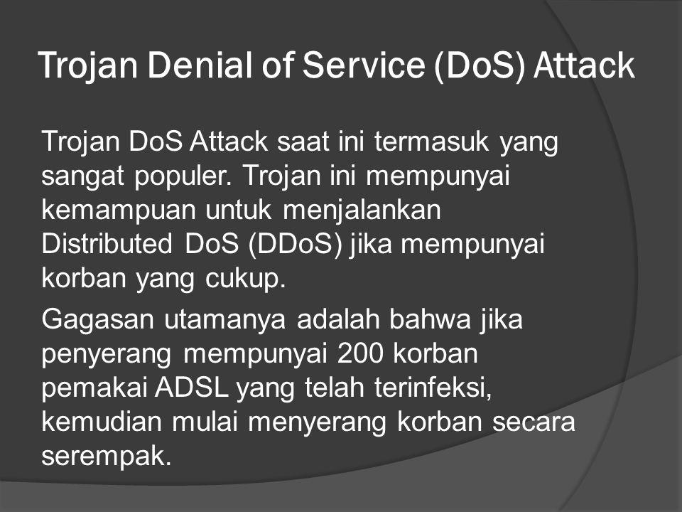 Trojan Denial of Service (DoS) Attack Trojan DoS Attack saat ini termasuk yang sangat populer.