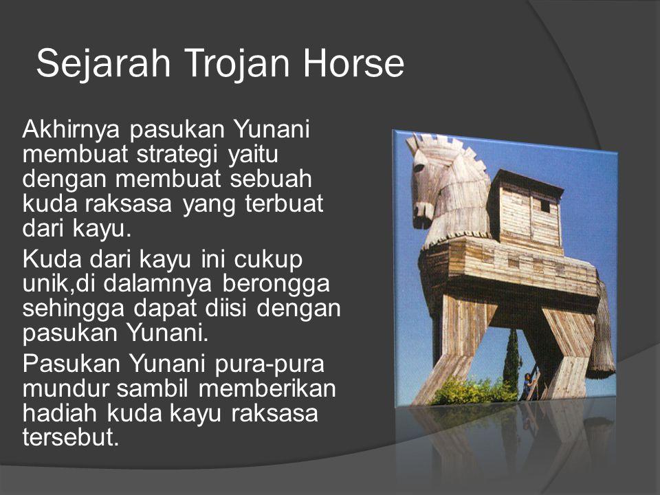 Sejarah Trojan Horse Akhirnya pasukan Yunani membuat strategi yaitu dengan membuat sebuah kuda raksasa yang terbuat dari kayu.