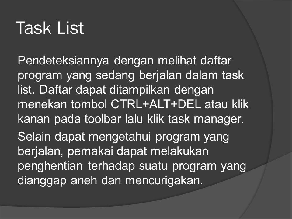 Task List Pendeteksiannya dengan melihat daftar program yang sedang berjalan dalam task list.