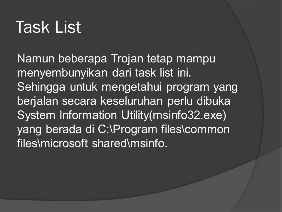 Task List Namun beberapa Trojan tetap mampu menyembunyikan dari task list ini.