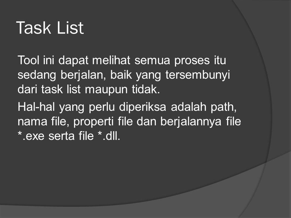Task List Tool ini dapat melihat semua proses itu sedang berjalan, baik yang tersembunyi dari task list maupun tidak.