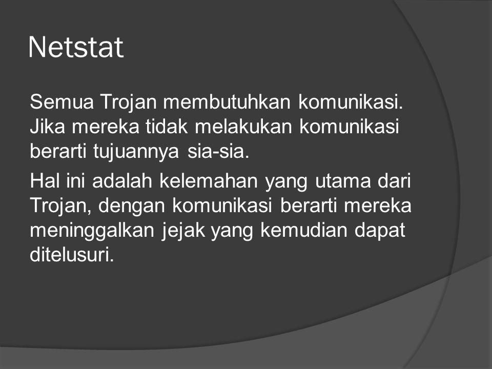 Netstat Semua Trojan membutuhkan komunikasi.