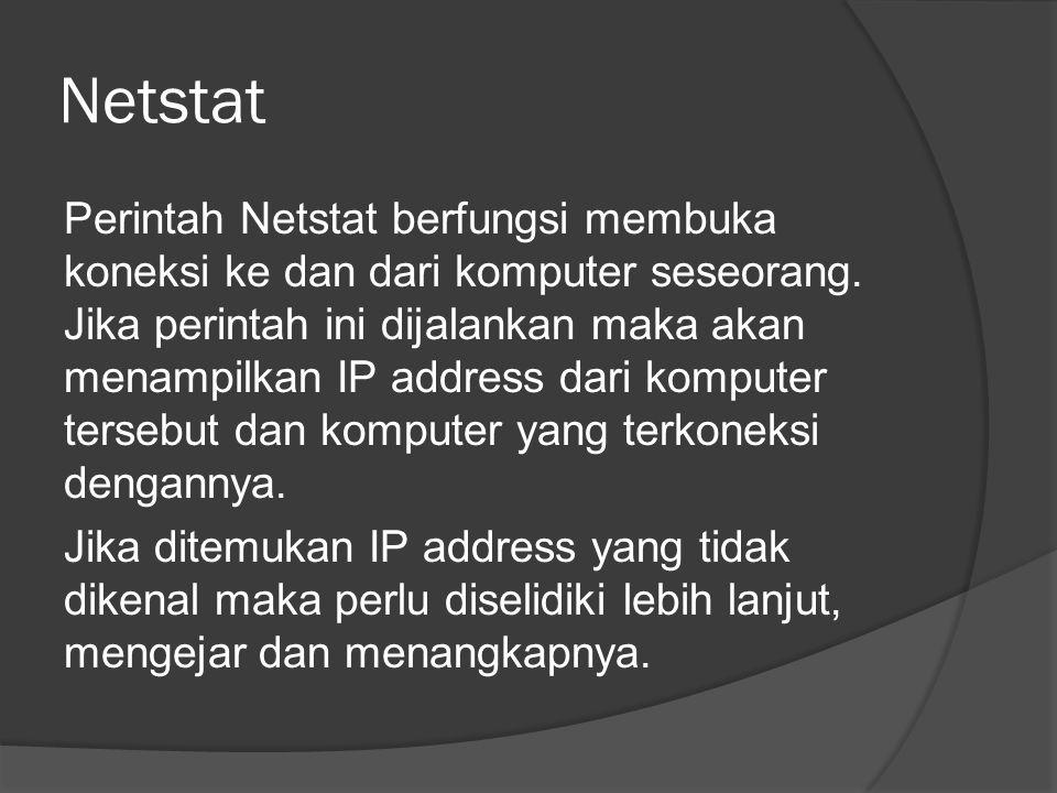 Netstat Perintah Netstat berfungsi membuka koneksi ke dan dari komputer seseorang.
