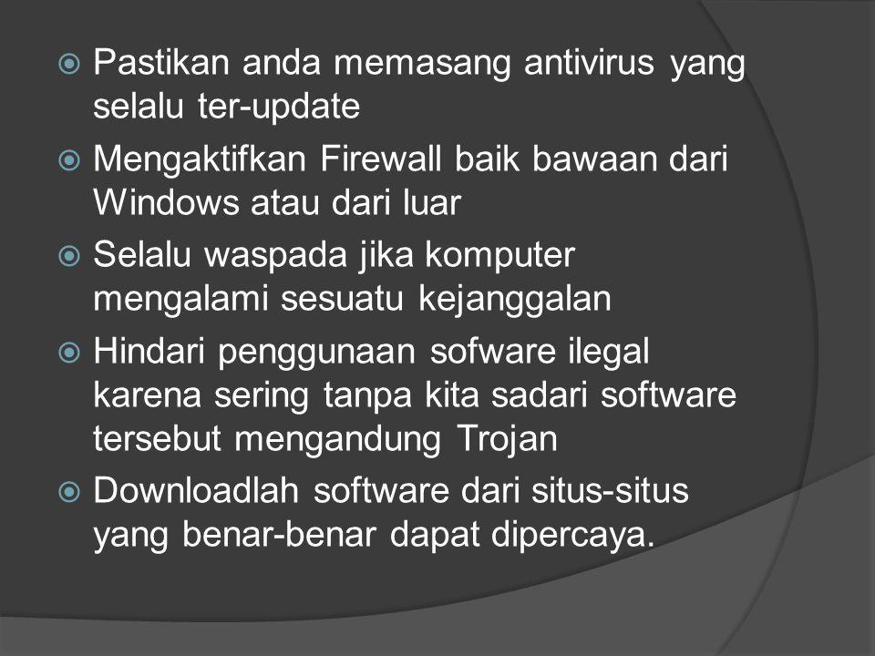  Pastikan anda memasang antivirus yang selalu ter-update  Mengaktifkan Firewall baik bawaan dari Windows atau dari luar  Selalu waspada jika komputer mengalami sesuatu kejanggalan  Hindari penggunaan sofware ilegal karena sering tanpa kita sadari software tersebut mengandung Trojan  Downloadlah software dari situs-situs yang benar-benar dapat dipercaya.
