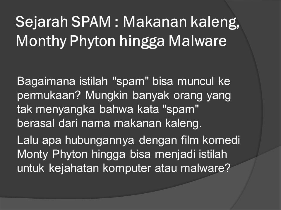 Sejarah SPAM : Makanan kaleng, Monthy Phyton hingga Malware Bagaimana istilah spam bisa muncul ke permukaan.