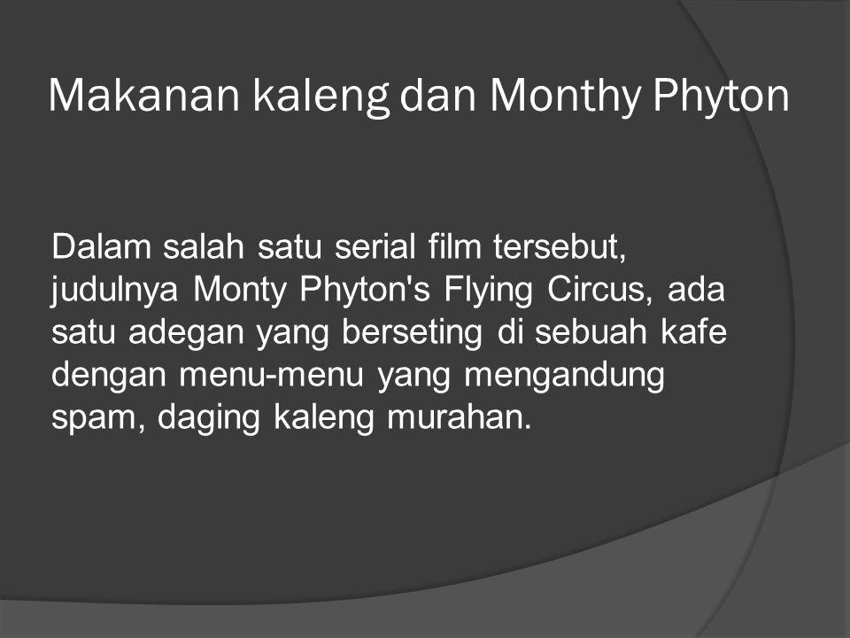 Makanan kaleng dan Monthy Phyton Dalam salah satu serial film tersebut, judulnya Monty Phyton s Flying Circus, ada satu adegan yang berseting di sebuah kafe dengan menu-menu yang mengandung spam, daging kaleng murahan.