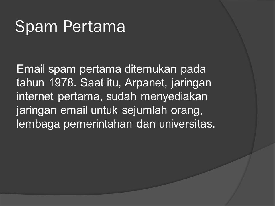 Spam Pertama Email spam pertama ditemukan pada tahun 1978.