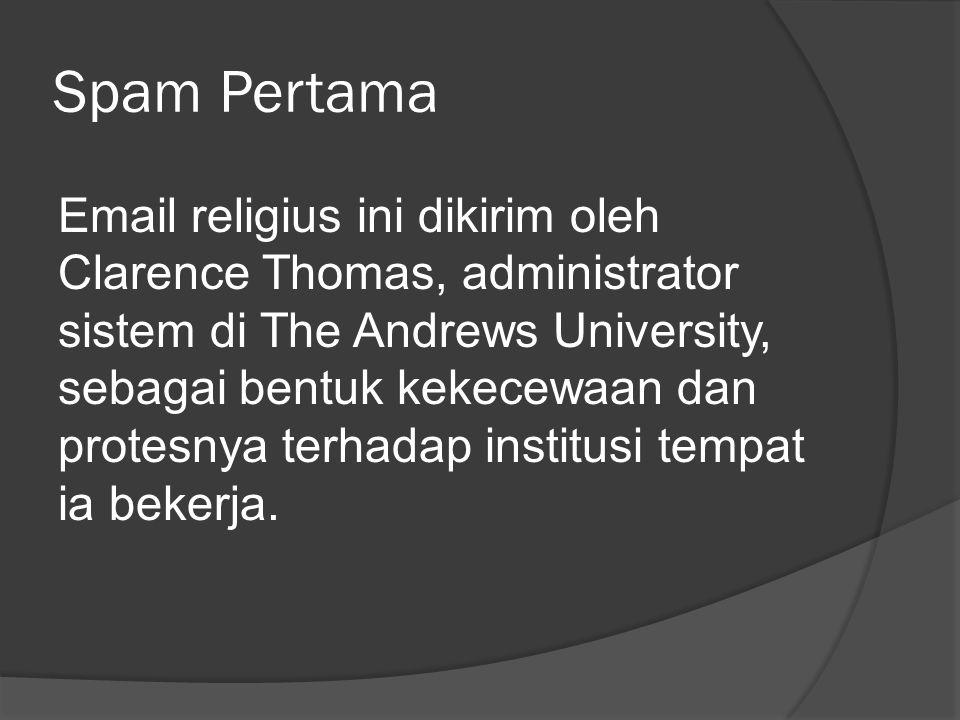 Spam Pertama Email religius ini dikirim oleh Clarence Thomas, administrator sistem di The Andrews University, sebagai bentuk kekecewaan dan protesnya terhadap institusi tempat ia bekerja.