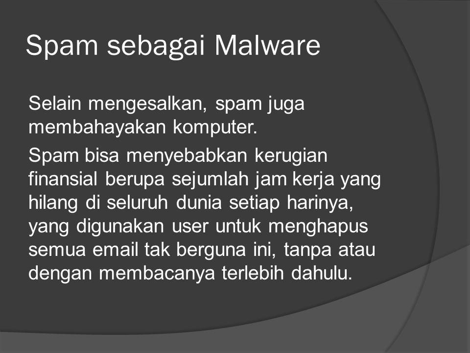 Spam sebagai Malware Selain mengesalkan, spam juga membahayakan komputer.
