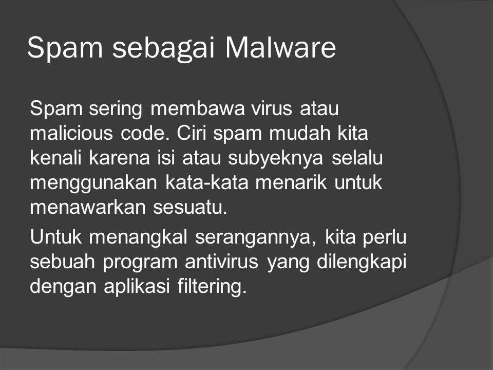 Spam sebagai Malware Spam sering membawa virus atau malicious code.