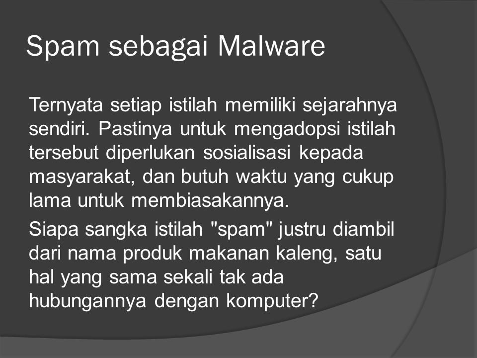 Spam sebagai Malware Ternyata setiap istilah memiliki sejarahnya sendiri.
